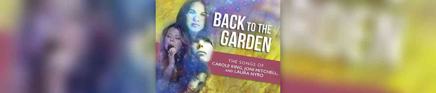 Concert Back To The Garden The Music Of Carole King Joni