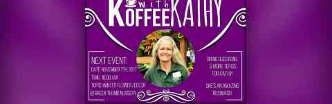 Koffee with Kathy at Green Thumb Nursery - Lake Forest