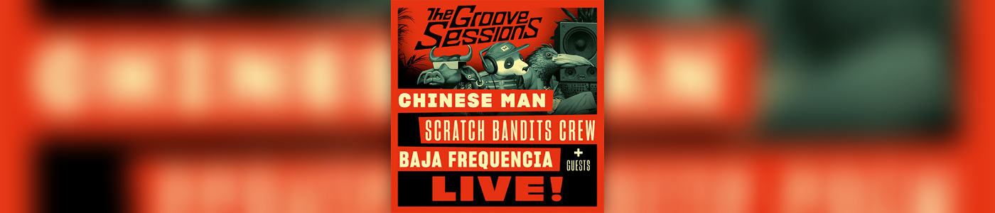 CHINESE MAN, SCRATCH BANDITS CREW & BAJA FREQUENCIA