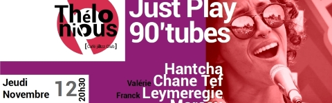 JUST PLAY / TUBES DES ANNEES 90 REVISITES - THELONIOUS CAFE JAZZ CLUB